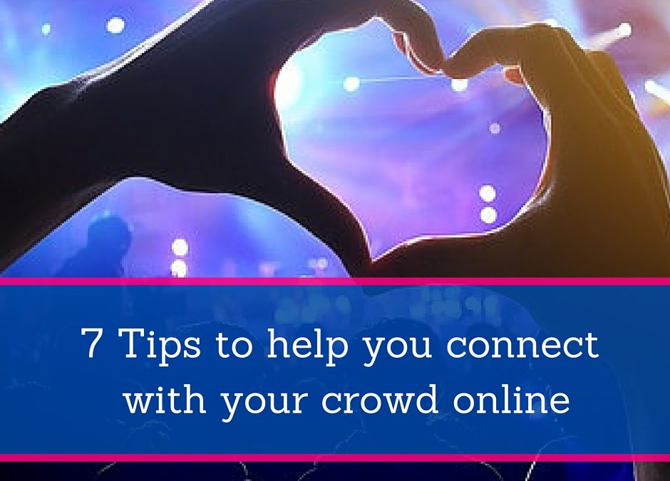 7 Tips to help you connect with your crowd online