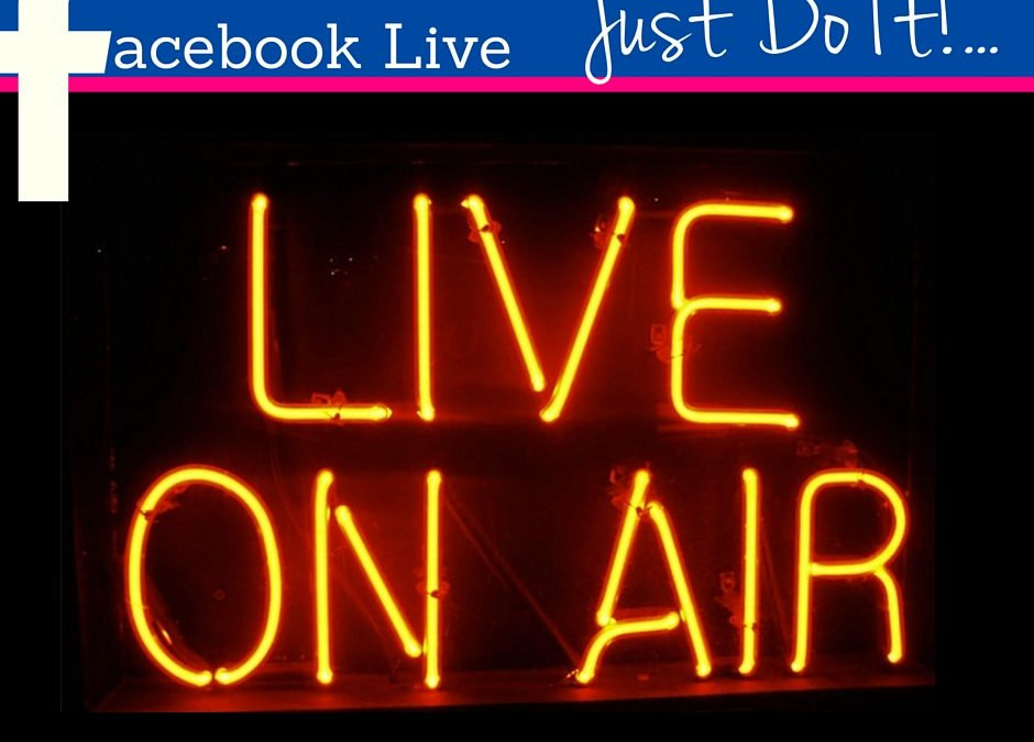 Facebook Live – Just Do It!