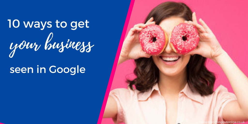 10 Ways To Get Your Business Seen In Google