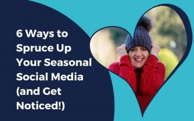 6 WAYS to spruce up your seasonal social media (and get noticed!)