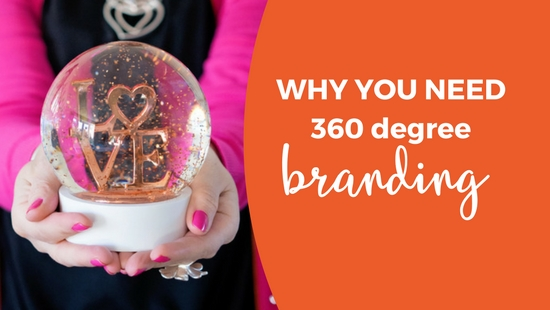 Why your branding needs to approached 360