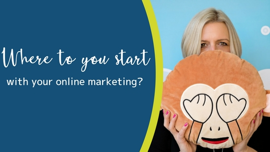 Help! Where do I start with my online marketing?!