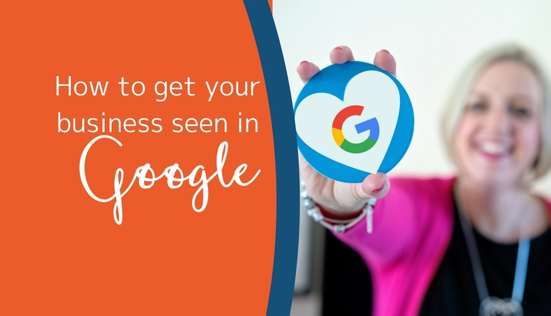 How to get your business seen in Google
