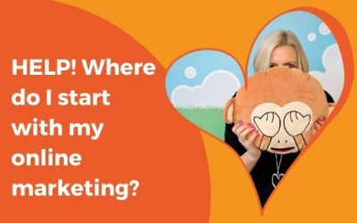 Help! Where do I start with my online marketing?