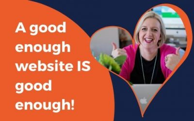A good enough website IS good enough!
