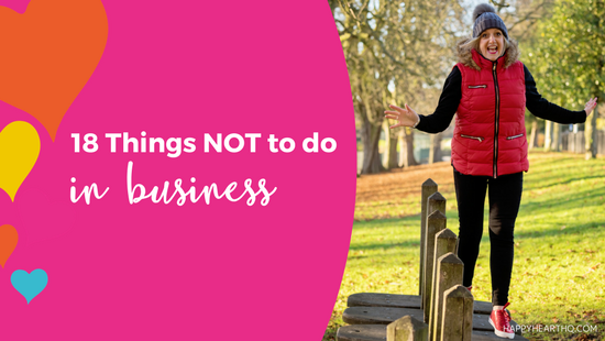 18 Things NOT to Do in Business