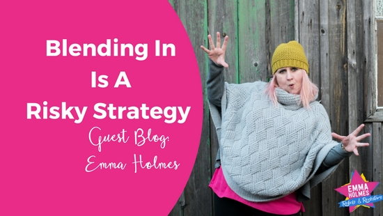 Guest Blog: Blending In Is a Risky Strategy by Emma Holmes