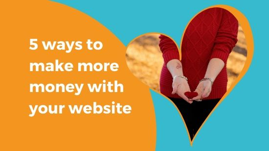 5 WAYS to make more money with your website