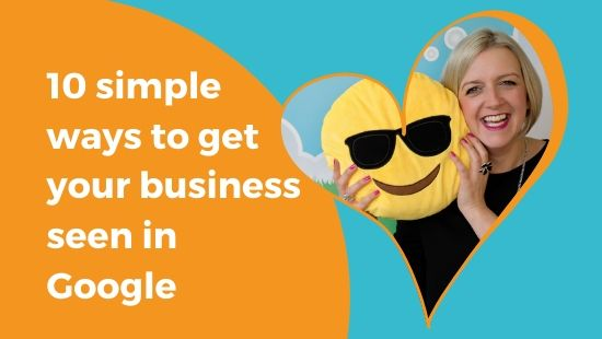10 SIMPLE WAYS to get your business seen in Google