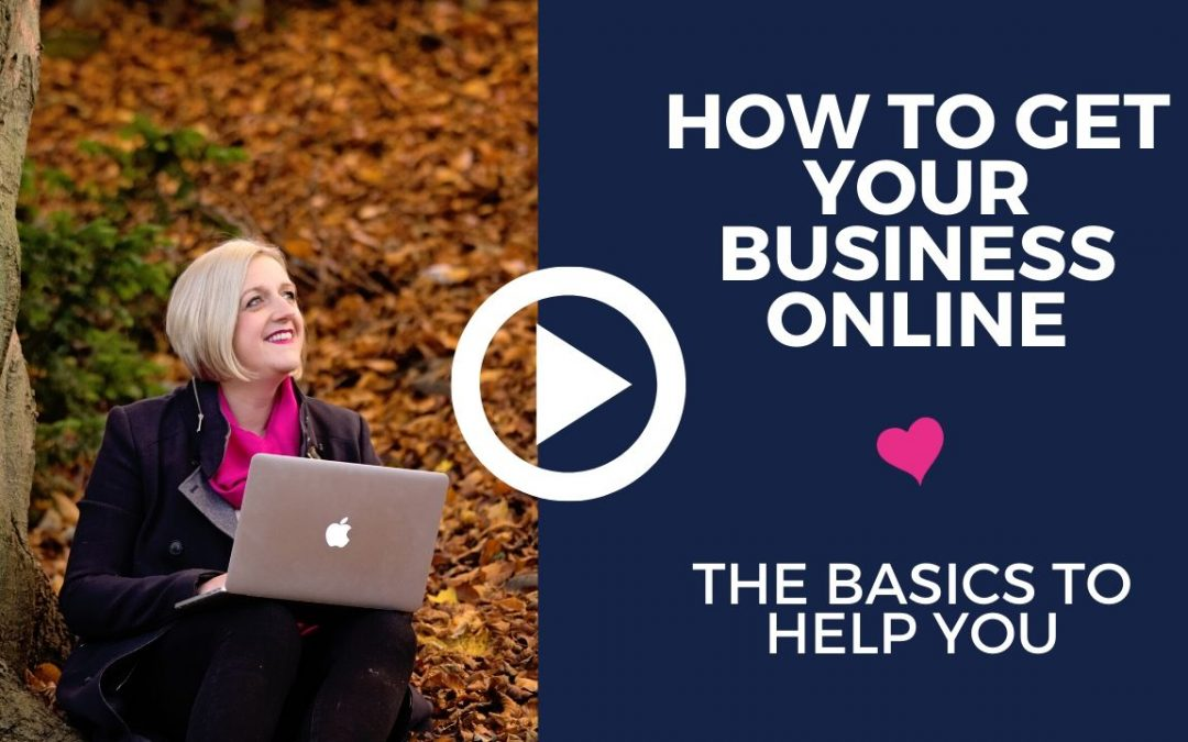 How to Get Your Business Online – The Basics To Get You Started